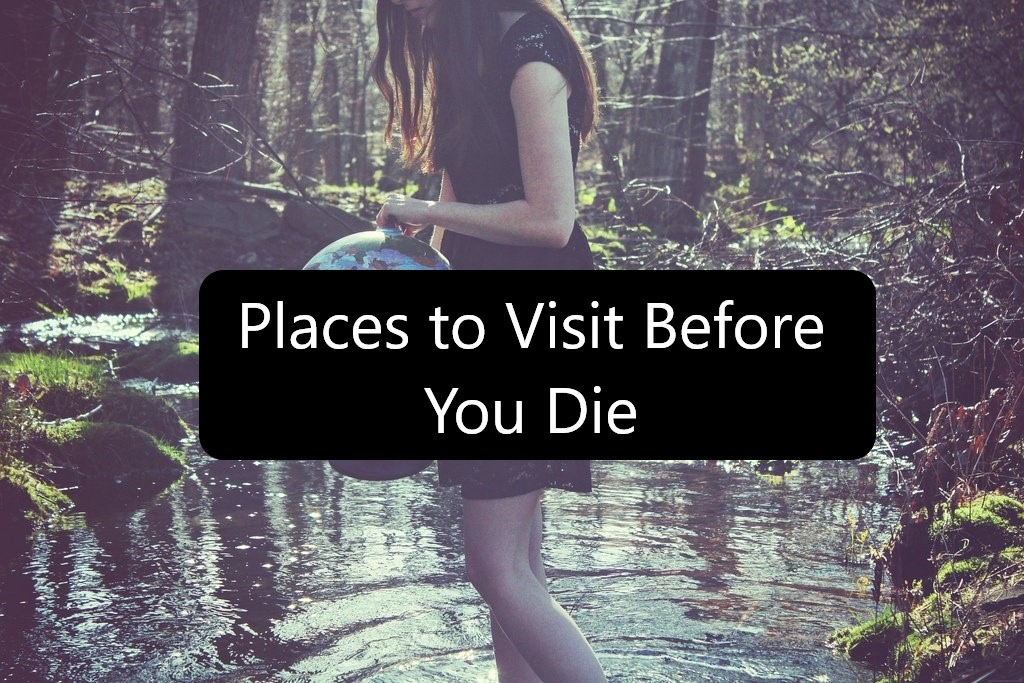 places-to-visit-before-you-die